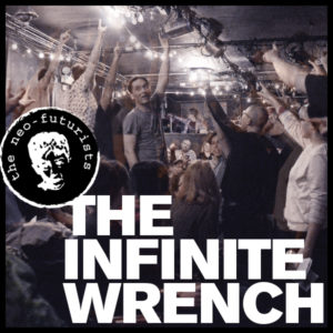 The Infinite Wrench, 11-1 6pm